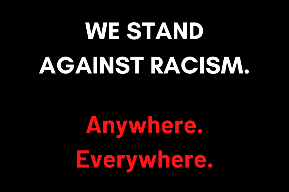 We stand against racism. Anywhere. Everywhere.