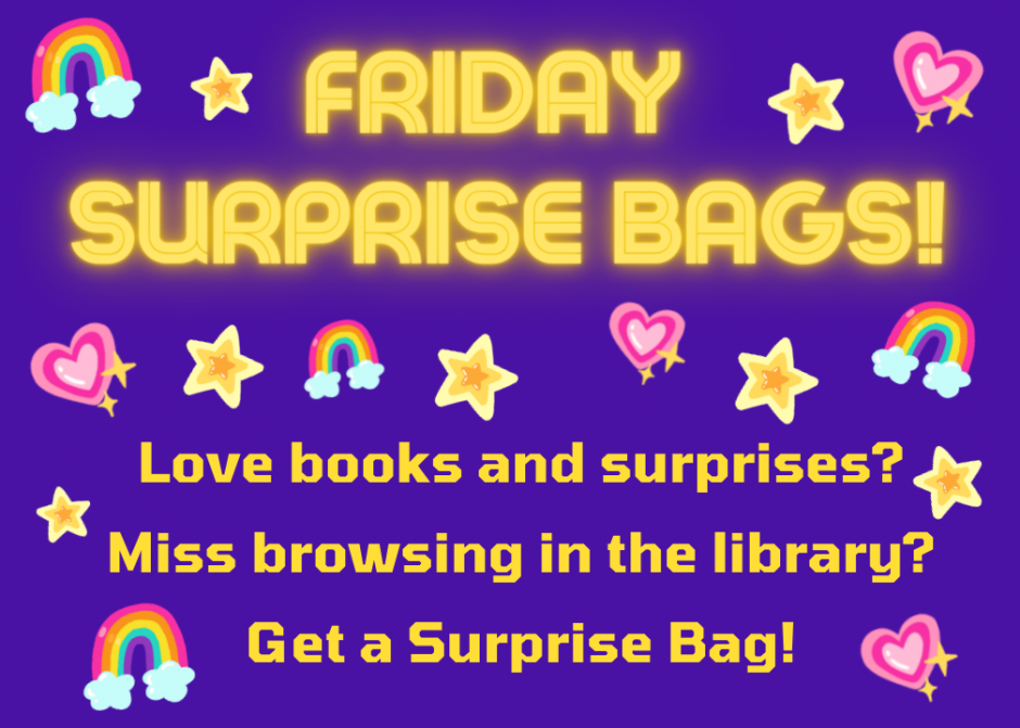 Friday surprise bags! Are you a kid? Love books and surprises! Miss browsing in the library? Get a Surprise Bag!